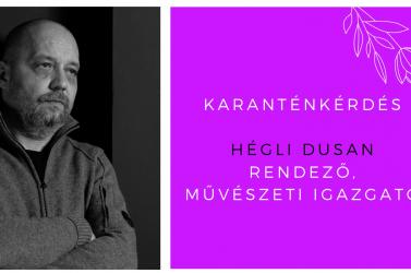 """""""Azt hiszem, most kezdődik a 21. század"""" – karanténkérdés Hégli Dusannak"""